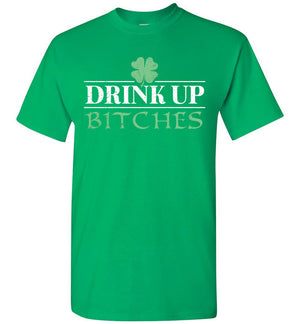 Drink Up Bitches - T-Shirt - St Patrick's Day - Absurd Ink