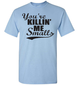 You're Killin' Me Smalls - T-Shirt - Absurd Ink
