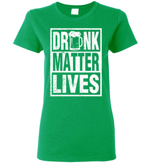 St Patrick's Day - Drunk Lives Matter - Ladies Tee - Absurd Ink