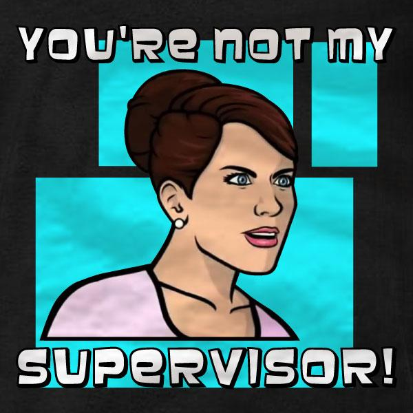 Cheryl Tunt You're Not My Supervisor T-Shirt