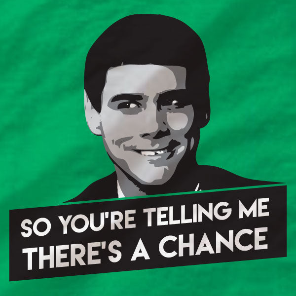 Dumb And Dumber - Unisex T-Shirt - There's A Chance - Absurd Ink