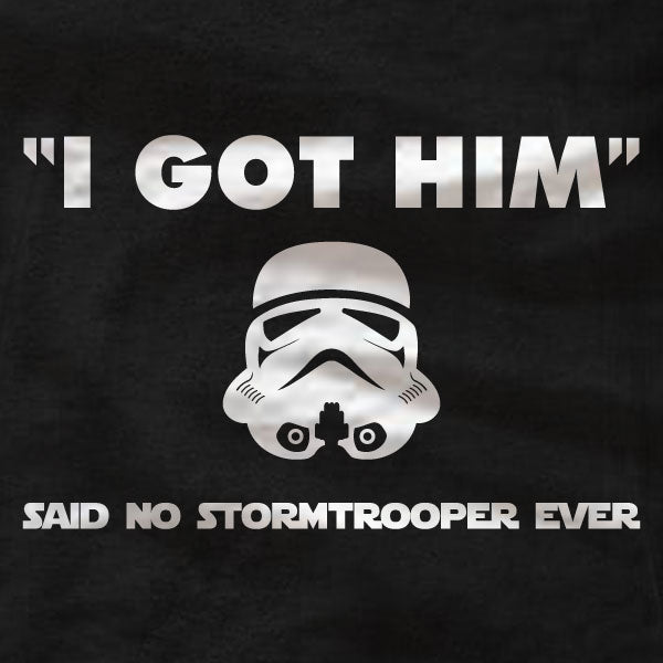 Stormtrooper - I Got Him - T-Shirt - Absurd Ink