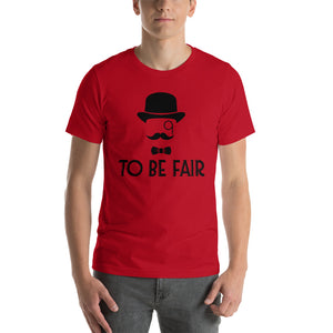 To Be Fair Letterkenny - Unisex Tee - Absurd Ink