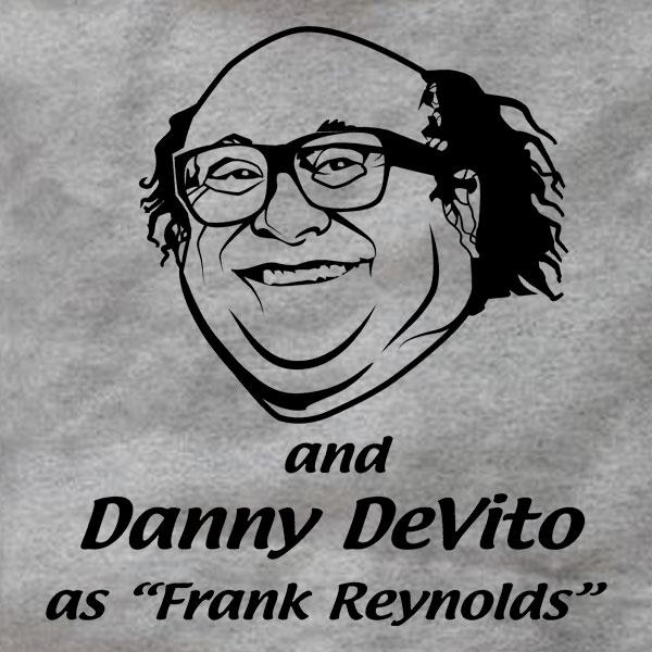 And Danny DeVito As Frank Reynolds And Danny DeVito As Frank Reynolds Sweatshirt