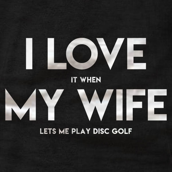 Disc Golf T-Shirt - I Love My Wife - Absurd Ink