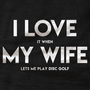 Disc Golf Shirt - I Love My Wife - Unisex Tee - Absurd Ink