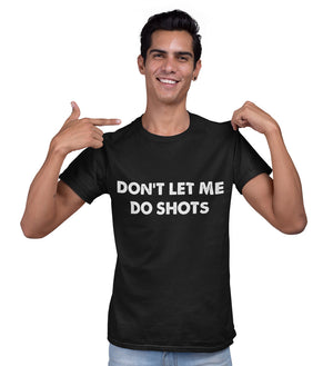 Don't Let Me Do Shots - T-Shirt - Absurd Ink