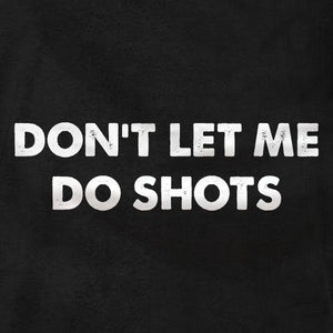 Don't Let Me Do Shots - Long Sleeve Tee - Absurd Ink