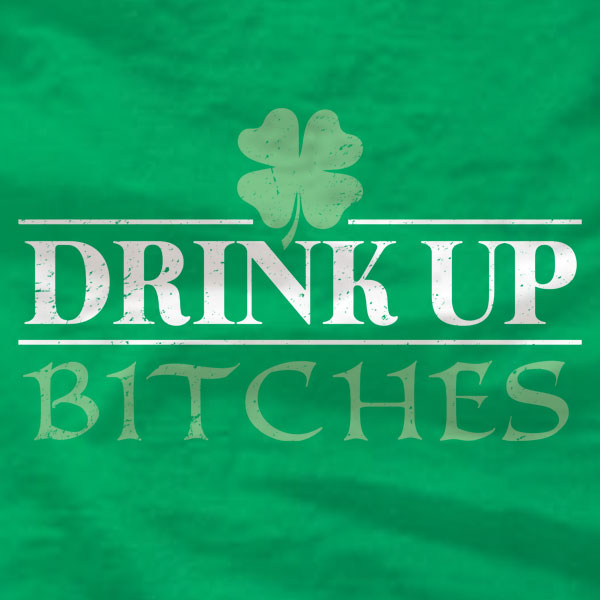 Drink Up Bitches - Unisex Tee - St Patrick's Day - Absurd Ink