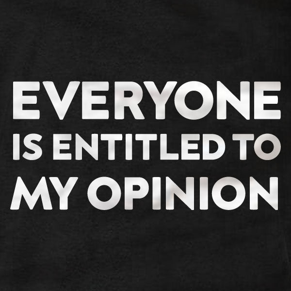 Everyone Is Entitled To My Opinion - T-Shirt - Absurd Ink
