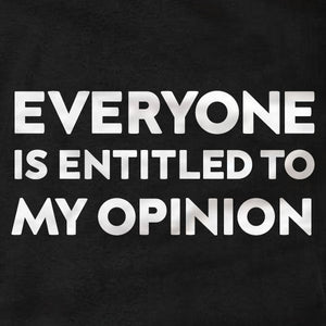 Everyone Is Entitled To My Opinion - Ladies Tee - Absurd Ink