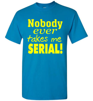 Nobody Ever Takes Me Serial - T-Shirt - Absurd Ink
