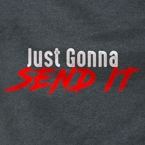 Just Gonna Send It - Sweatshirt