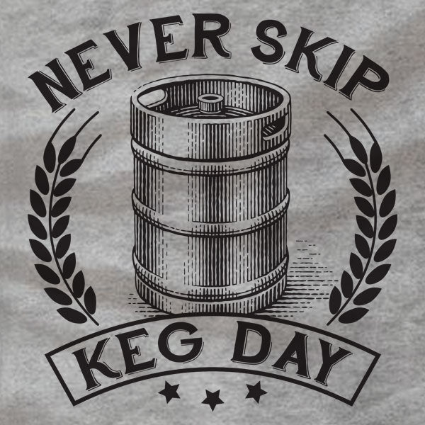 Never Skip Keg Day - T-Shirt - Absurd Ink
