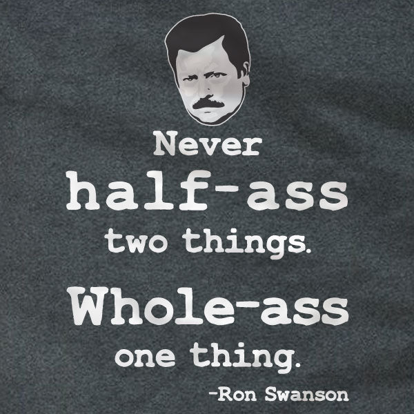 Ron Swanson Whole-Ass One Thing - T-Shirt - Absurd Ink