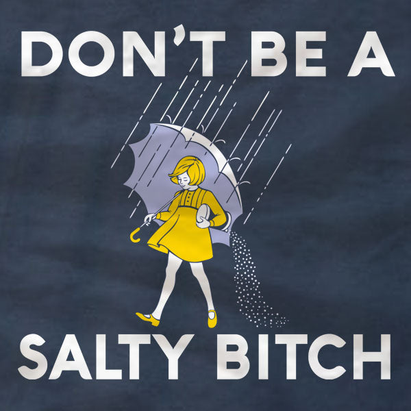 Don't Be A Salty Bitch - Ladies Tee - Absurd Ink