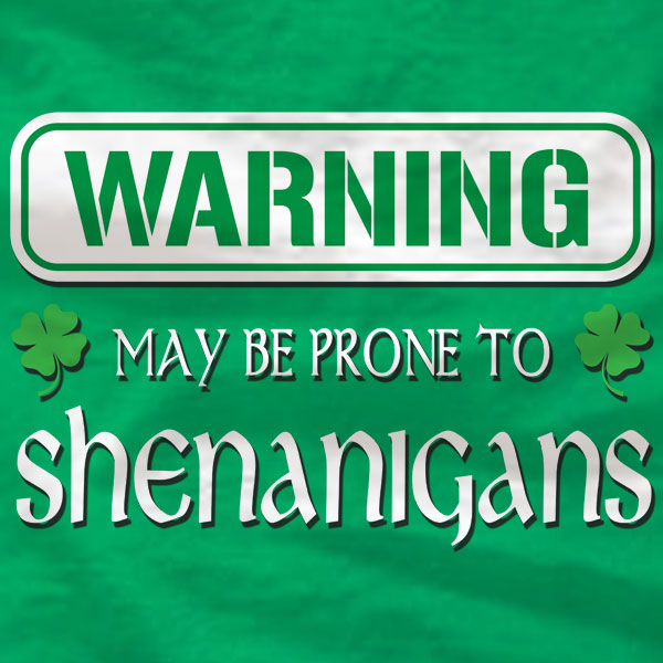 St Patrick's Day - May be prone to Shenanigans - T-Shirt - Absurd Ink