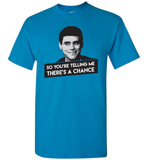 Dumb And Dumber - T-Shirt - There's A Chance - Absurd Ink