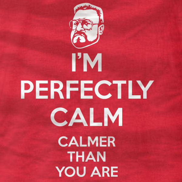 The Big Lebowski - Walter - I'm Perfectly Calm - Unisex T-Shirt - Absurd Ink
