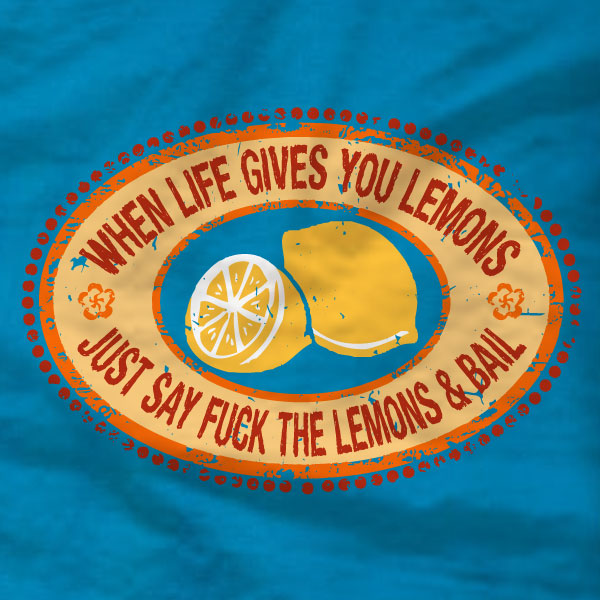 When Life Gives You Lemons - T-Shirt - Absurd Ink