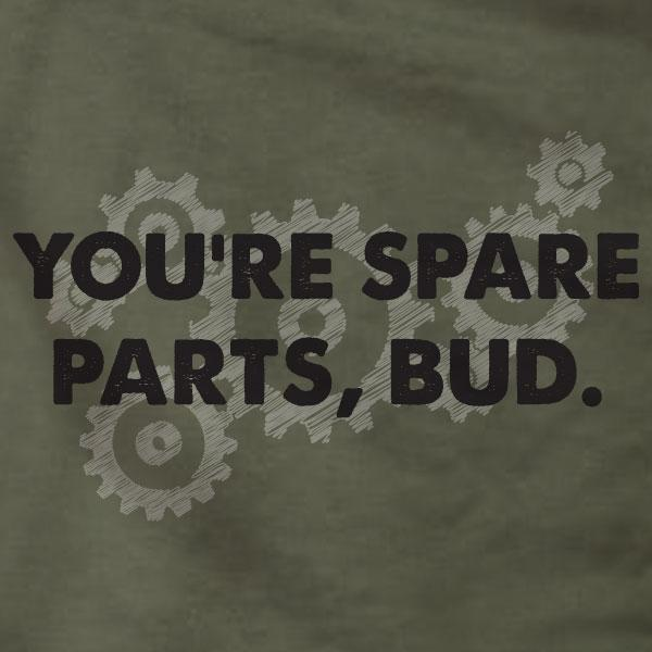 You're Spare Parts Bud Letterkenny - T-Shirt