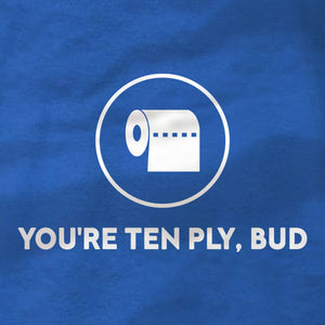 You're Ten Ply Bud - Tank Top - Absurd Ink