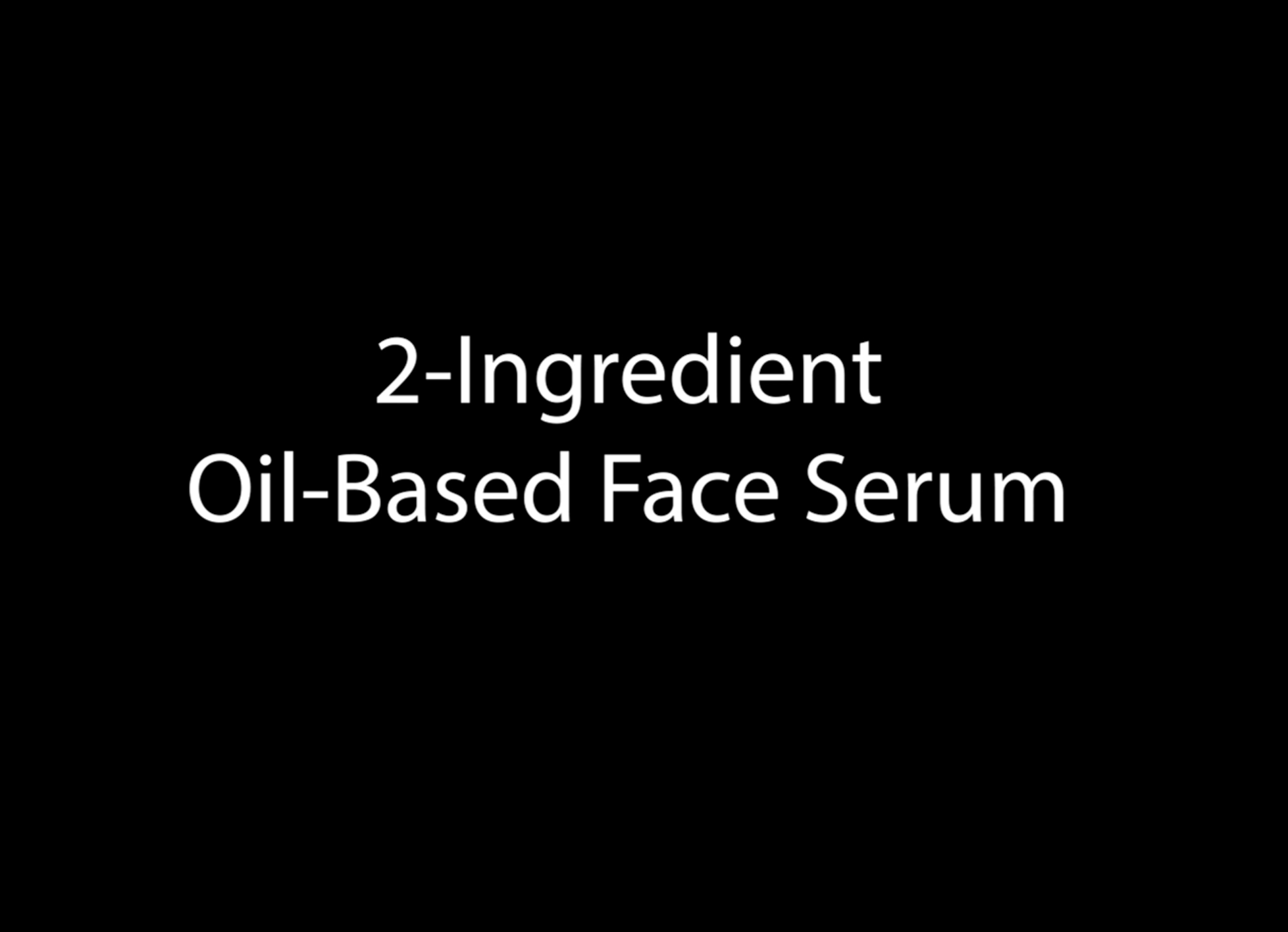 DIY 2 Ingredient Oil-Based Face Serum