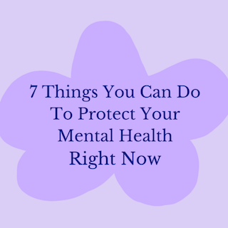 7 Things You Can Do To Protect Your Mental Health Right Now