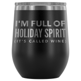 I'm Full Of Holiday Spirit It's Called Wine. Tumbler