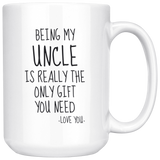 Being My Uncle Is Really The Only Gift You Need. -Love You- Mug