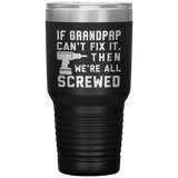 If Grandpap Can't Fix It. Then We're All Screwed. 30oz Cup