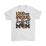 Loud and Proud Football Mom T-Shirt