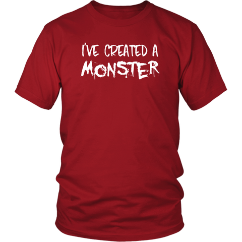 I've Created A Monster Matching Shirt