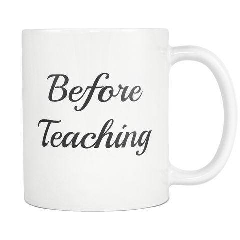 Before Teaching 11oz Coffee Mug