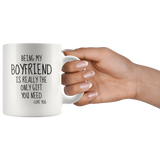 Being My Boyfriend Is Really The Only Gift You Need. -Love You- Mug