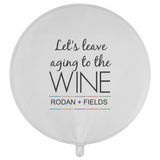 Rodan and Fields Let's Leave The Aging To The Wine Re-usuable Balloon