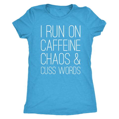I Run On Caffeine Chaos & Cuss Words Coffee Shirt