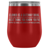 Clomid Is The Gateway Drug  Tumbler Glass