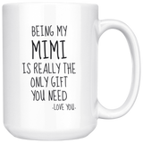 Being My Mimi Is Really The Only Gift You Need. -Love You- Mug
