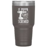 If Poppa Can't Fix It.  Then We're All Screwed. 30oz Cup
