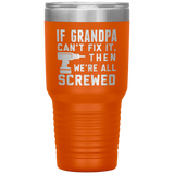 If Grandpa Can't Fix It.  Then We're All Screwed. 30oz Tumbler Cup