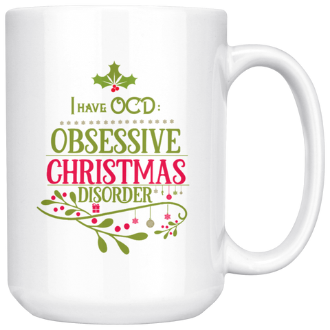 I Have OCD Obsessive Christmas Disorder 15oz Coffee Mug