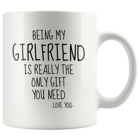 Being My Girlfriend Is Really The Only Gift You Need. -Love You- Mug