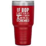 If Bop Can't Fix It We're All Screwed Cup
