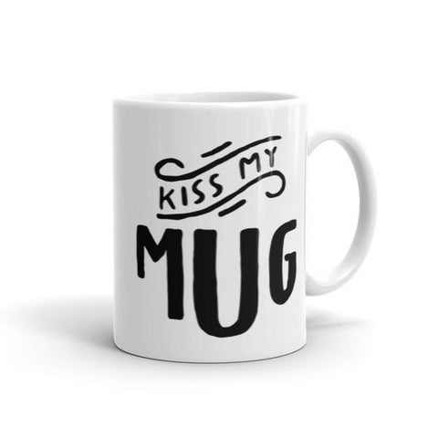 Kiss My Mug 11oz