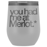 You Had Me At Merlot Tumbler
