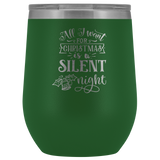 All I Want For Christmas Is A Silent Night Cup