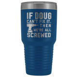 If Doug Can't Fix It.  Then We're All Screwed.  Cup