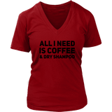 All I Need Is Coffee & Dry Shampoo V-neck