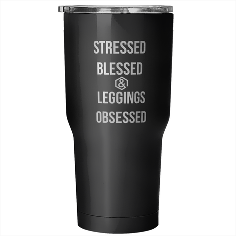 Stressed Blessed & Leggings Obsessed 30oz Tumbler